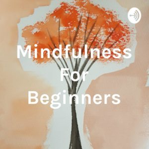 Mindfulness for Beginners Podcast